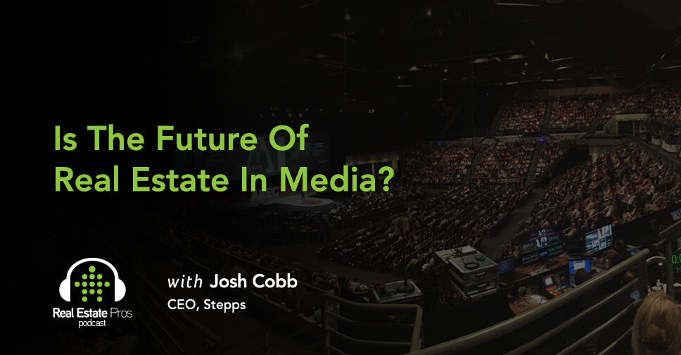 116: Josh Cobb: Is The Future of Real Estate in Media?