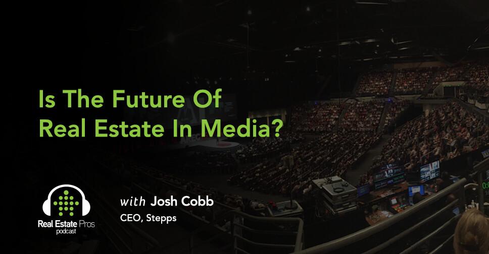 116: Josh Cobb: Is The Future of Real Estate in Media?
