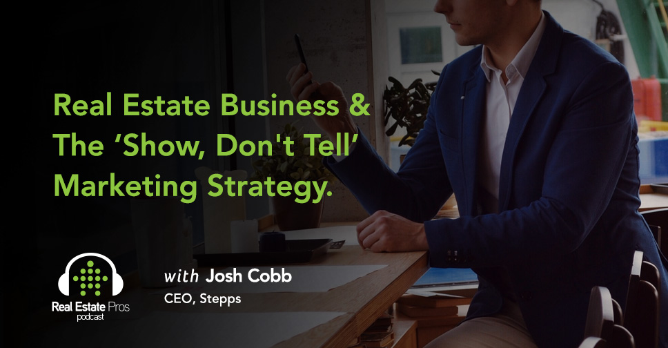Real Estate Business & The 'Show, Don't Tell' Marketing Strategy
