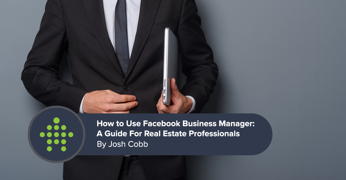 How to Use Facebook Business Manager: A Guide For Real Estate Professionals
