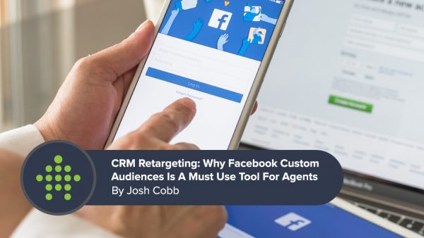 CRM Retargeting: Why Facebook Custom Audiences Is A Must Use Tool For Real Estate Agents