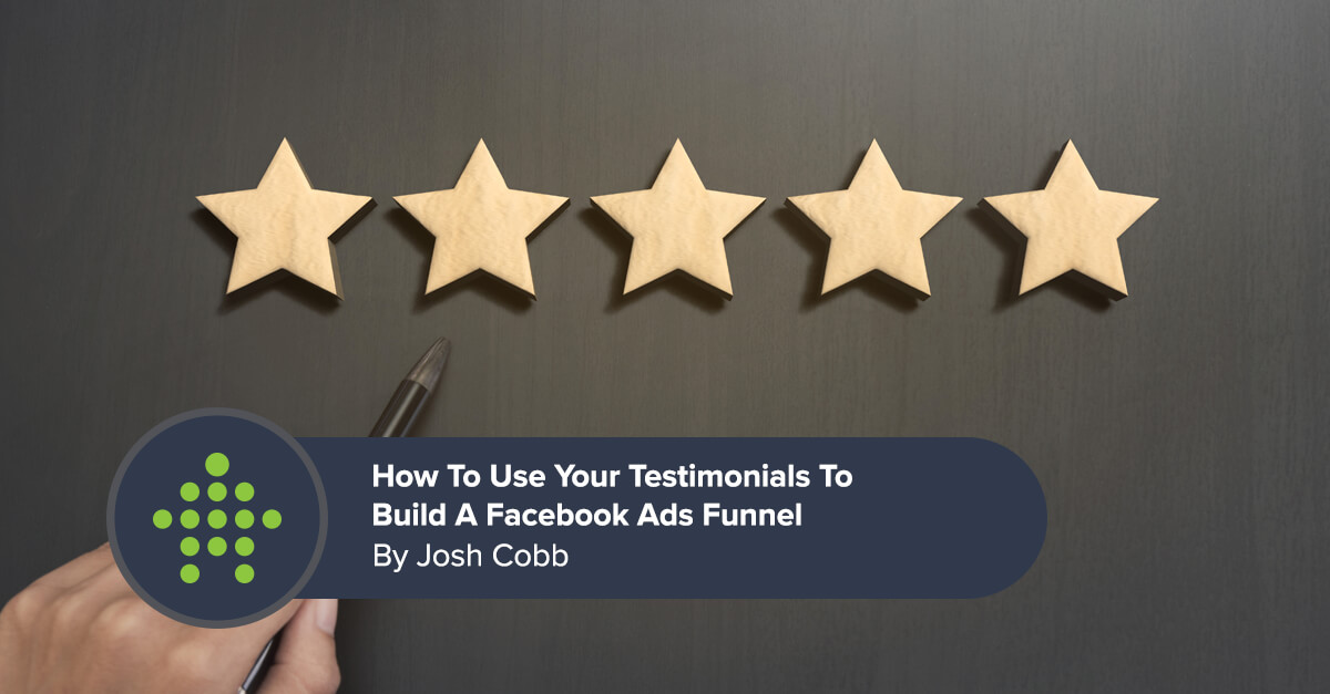 How To Use Your Testimonials To Build A Facebook Ads Funnel