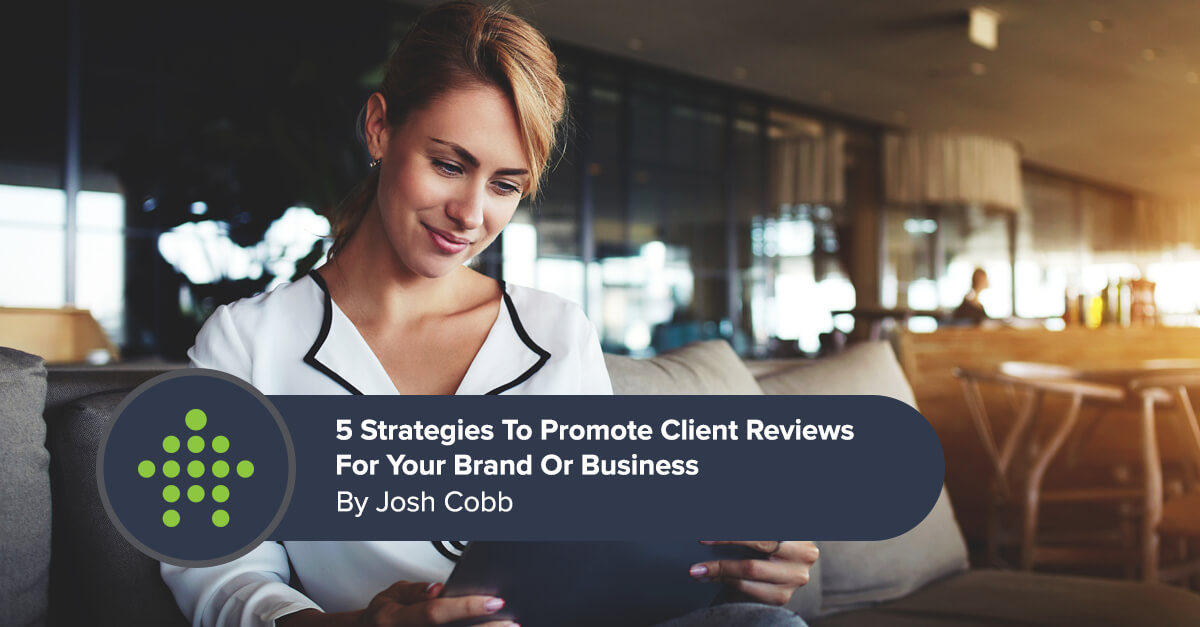 5 Strategies To Promote Client Reviews For Your Brand Or Business
